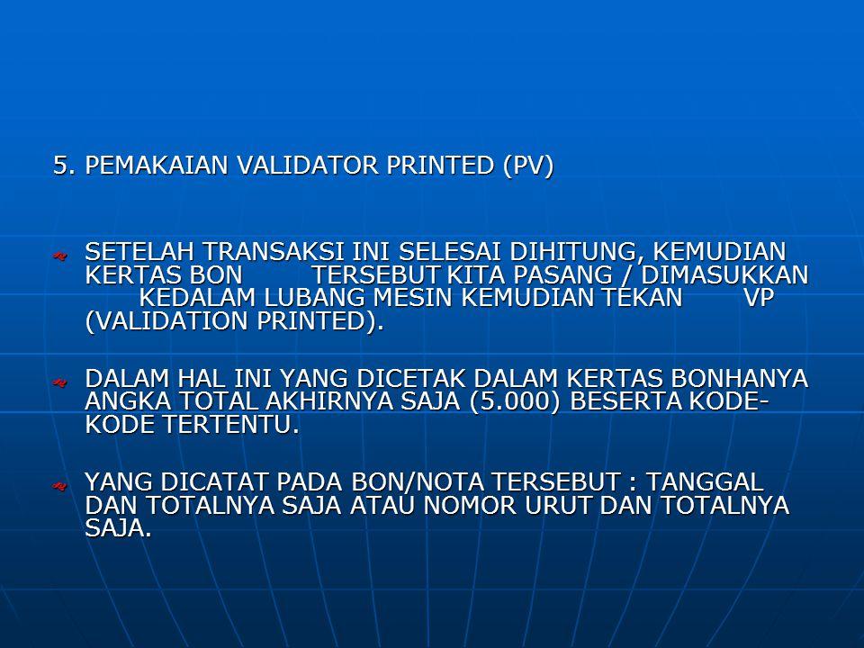 5. PEMAKAIAN VALIDATOR PRINTED (PV)