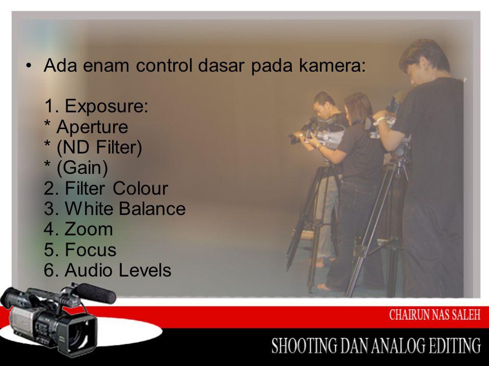 Ada enam control dasar pada kamera: 1. Exposure: * Aperture * (ND Filter) * (Gain) 2.