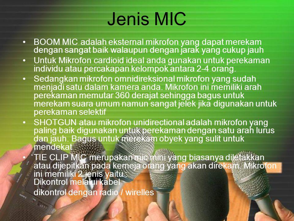 Jenis MIC BOOM MIC adalah eksternal mikrofon yang dapat merekam dengan sangat baik walaupun dengan jarak yang cukup jauh.
