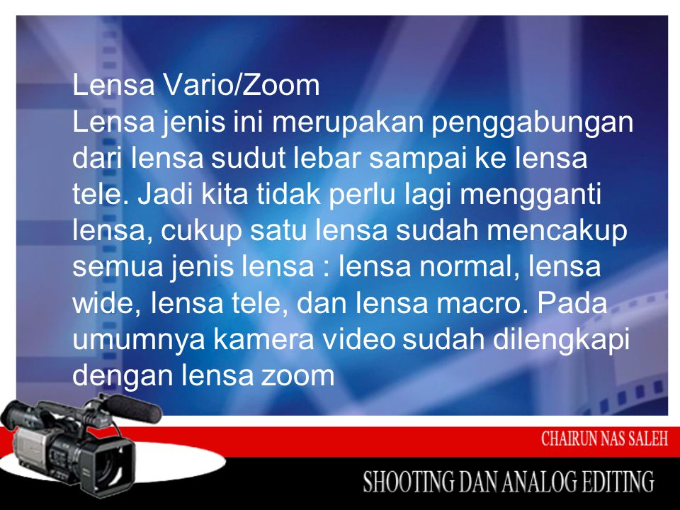 Lensa Vario/Zoom Lensa jenis ini merupakan penggabungan dari lensa sudut lebar sampai ke lensa tele.