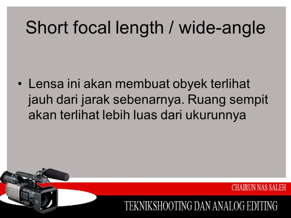 Short focal length / wide-angle