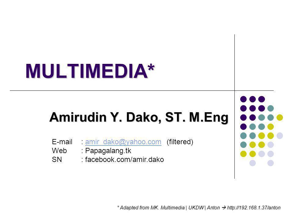 MULTIMEDIA* Amirudin Y. Dako, ST. M.Eng