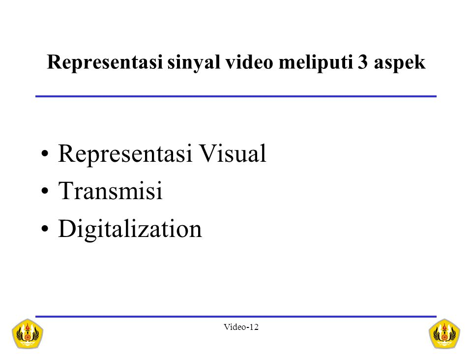 Representasi sinyal video meliputi 3 aspek