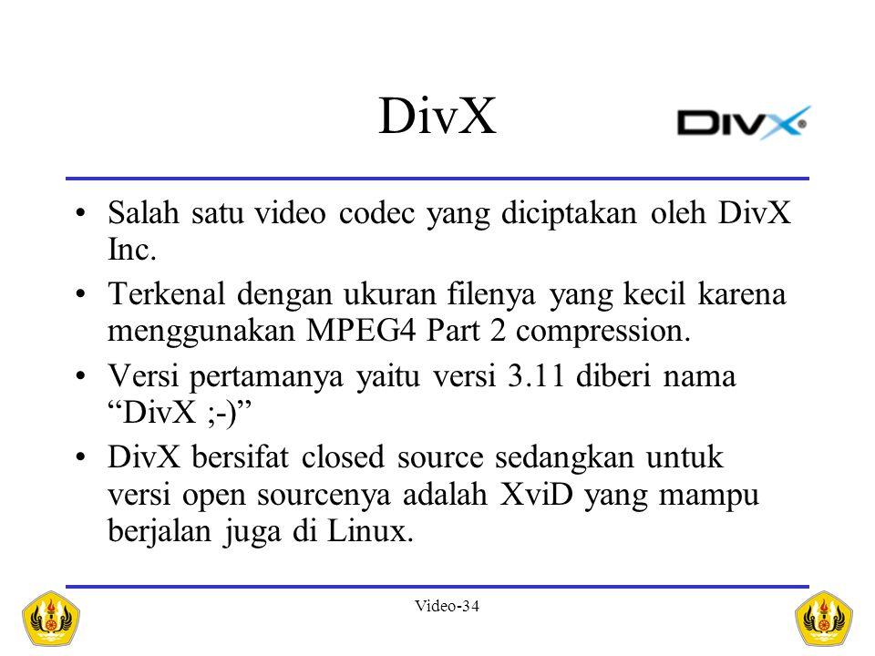 DivX Salah satu video codec yang diciptakan oleh DivX Inc.