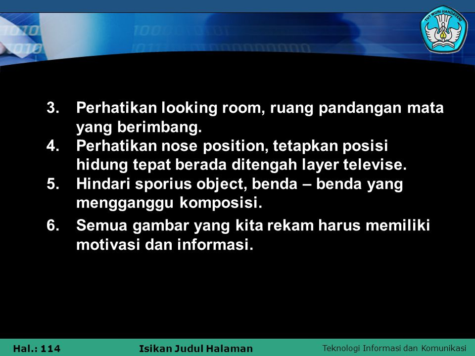 3. Perhatikan looking room, ruang pandangan mata. yang berimbang. 4