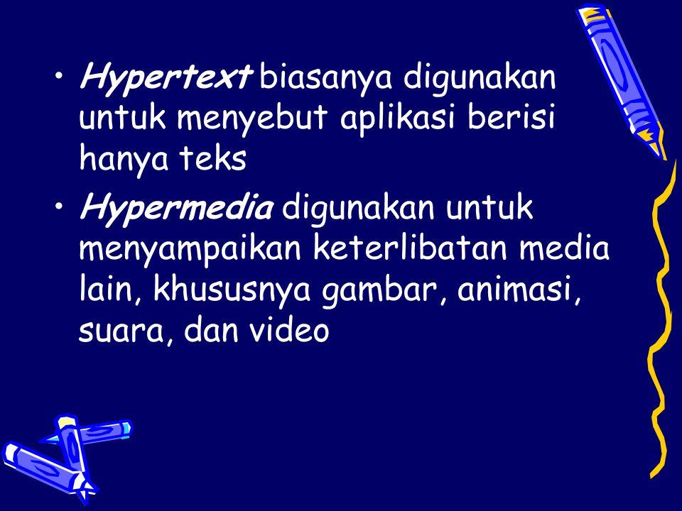 Hypertext biasanya digunakan untuk menyebut aplikasi berisi hanya teks