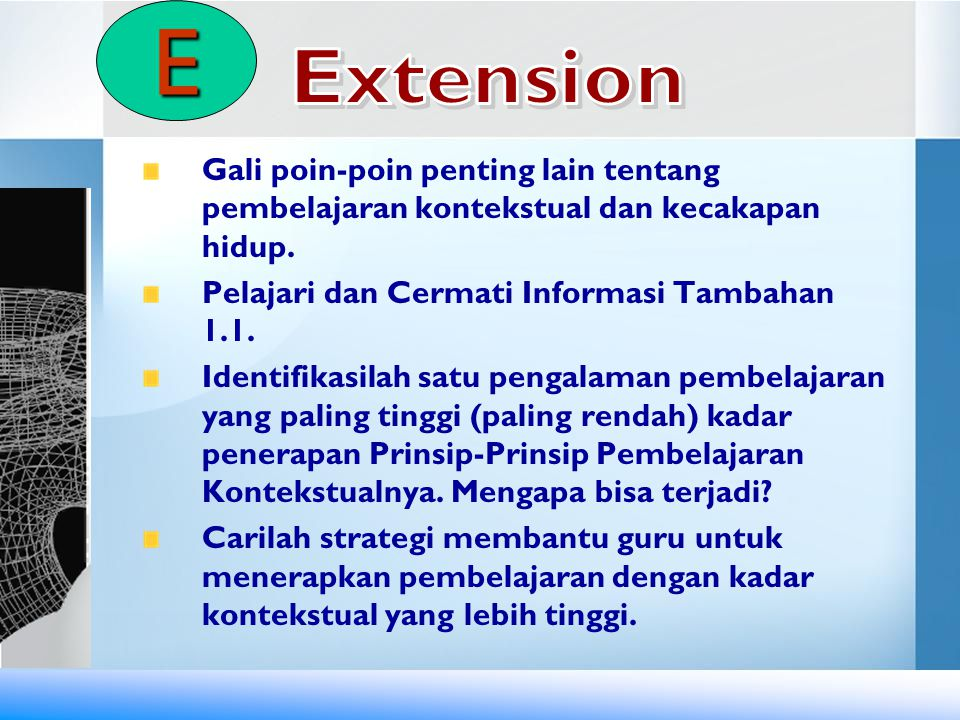 E Extension. Gali poin-poin penting lain tentang pembelajaran kontekstual dan kecakapan hidup. Pelajari dan Cermati Informasi Tambahan 1.1.