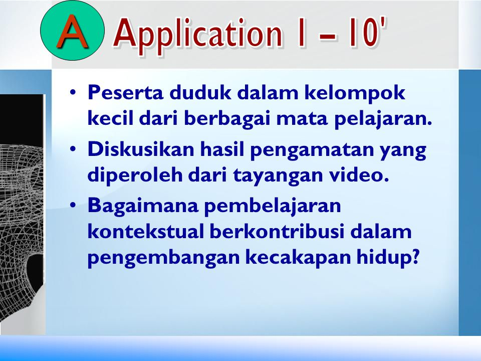 A Application 1 – 10 Peserta duduk dalam kelompok kecil dari berbagai mata pelajaran.