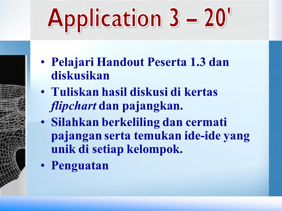 Application 3 – 20 Pelajari Handout Peserta 1.3 dan diskusikan