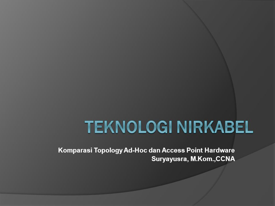 Teknologi Nirkabel Komparasi Topology Ad-Hoc dan Access Point Hardware