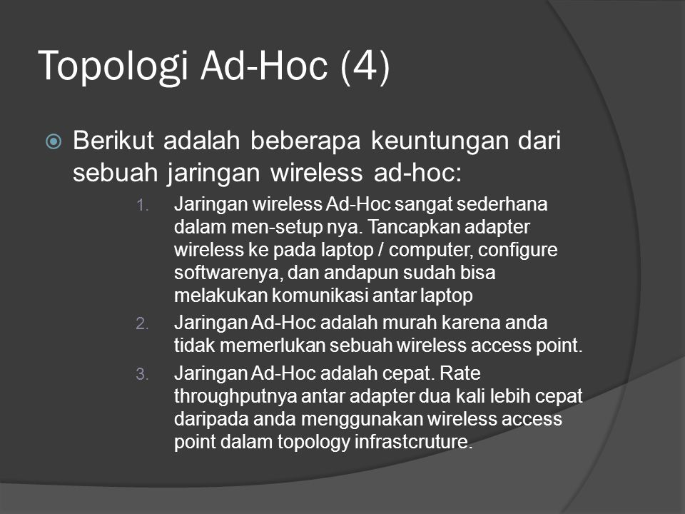Topologi Ad-Hoc (4) Berikut adalah beberapa keuntungan dari sebuah jaringan wireless ad-hoc: