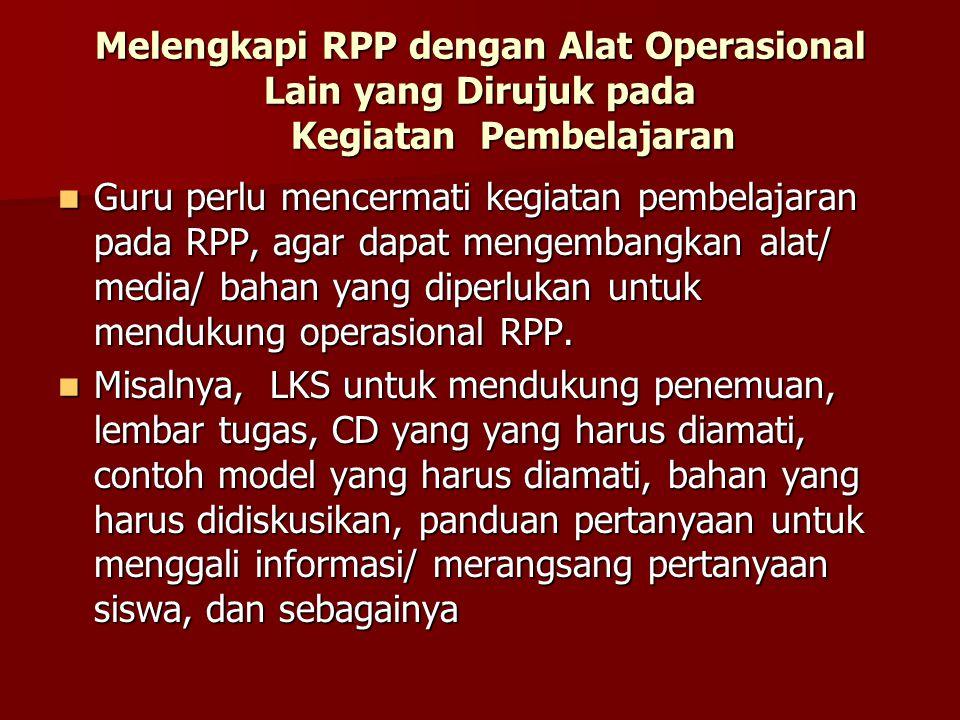 Melengkapi RPP dengan Alat Operasional Lain yang Dirujuk pada Kegiatan Pembelajaran