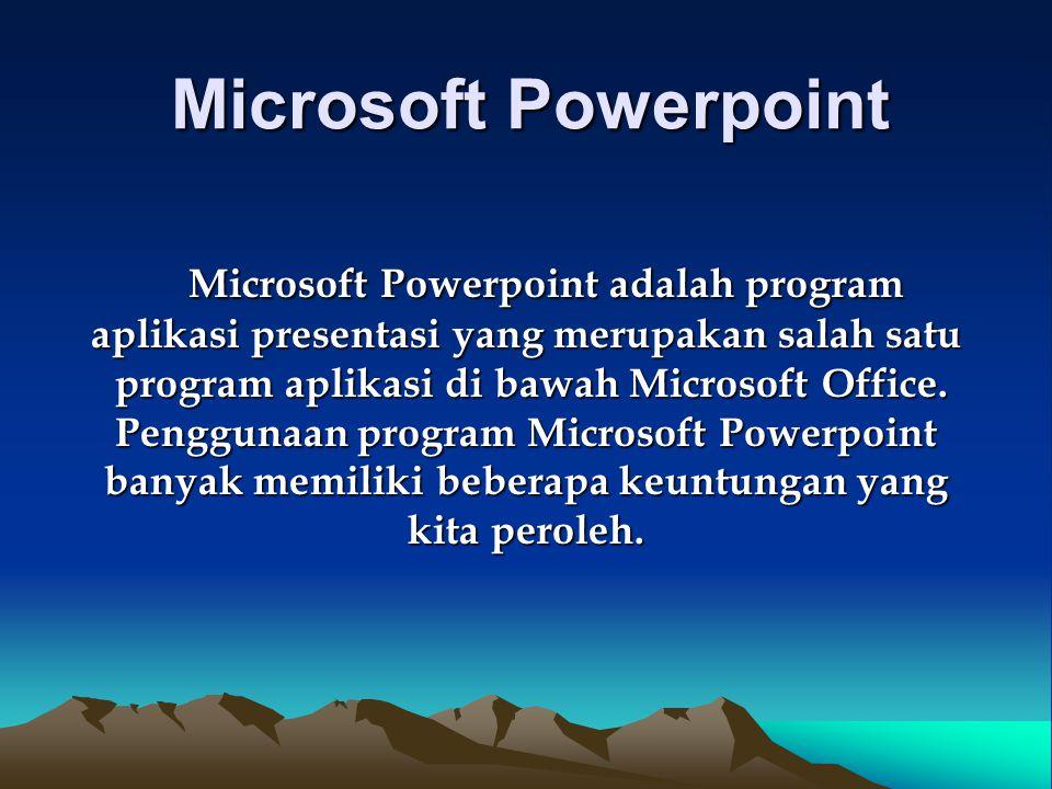 Microsoft Powerpoint Microsoft Powerpoint adalah program