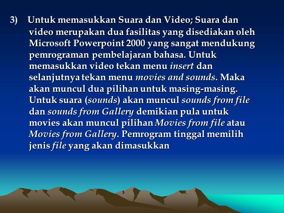 3) Untuk memasukkan Suara dan Video; Suara dan video merupakan dua fasilitas yang disediakan oleh Microsoft Powerpoint 2000 yang sangat mendukung pemrograman pembelajaran bahasa.