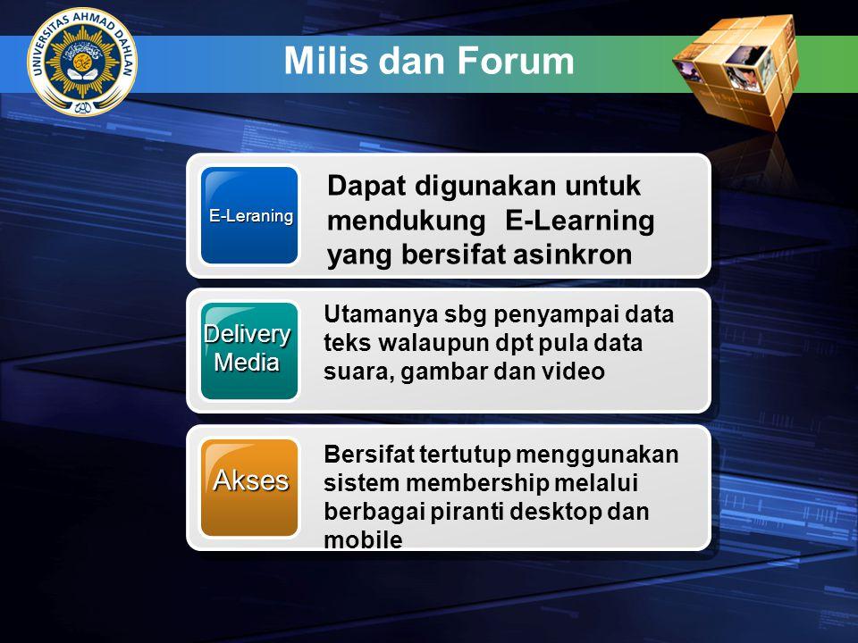 Milis dan Forum E-Leraning. Dapat digunakan untuk mendukung E-Learning yang bersifat asinkron. Delivery.