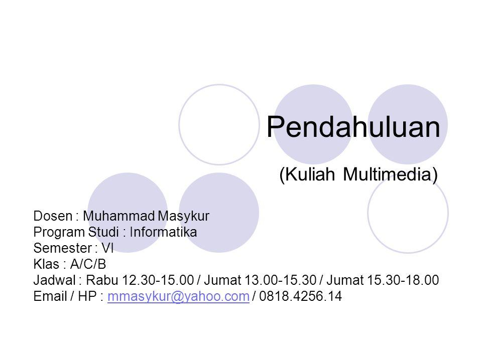 Pendahuluan (Kuliah Multimedia) Dosen : Muhammad Masykur