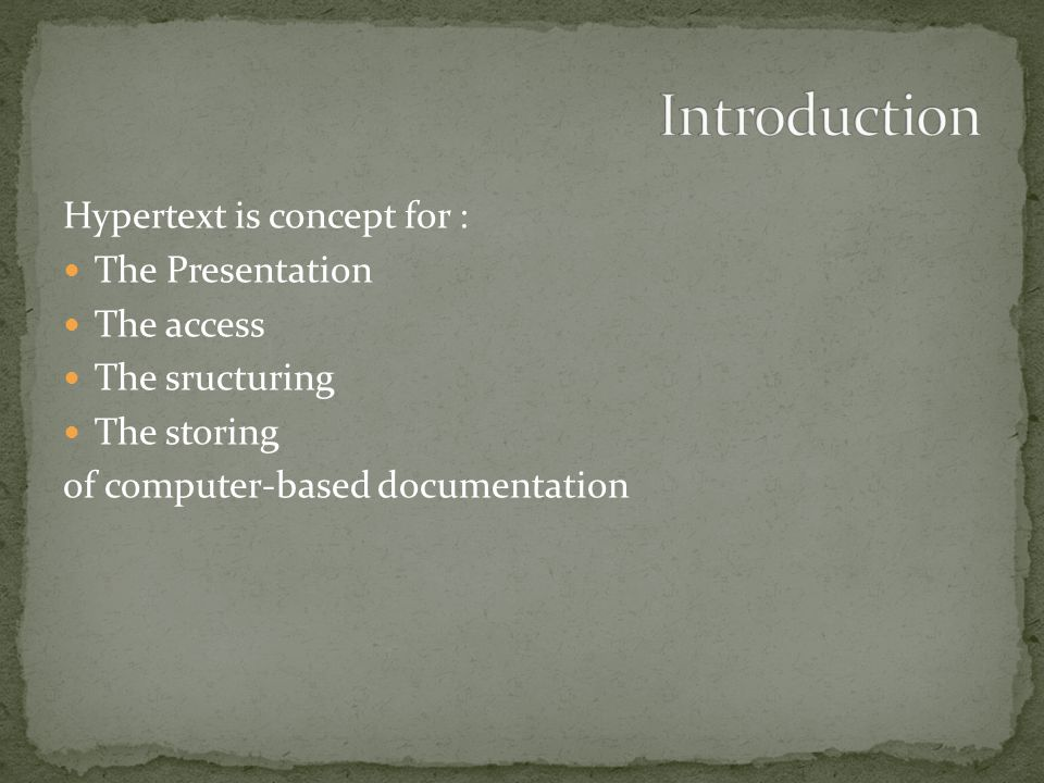 Introduction Hypertext is concept for : The Presentation The access