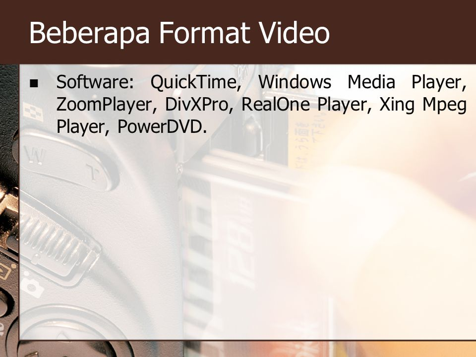 Beberapa Format Video Software: QuickTime, Windows Media Player, ZoomPlayer, DivXPro, RealOne Player, Xing Mpeg Player, PowerDVD.