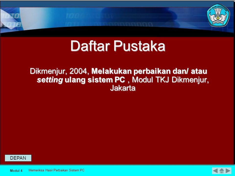 Daftar Pustaka Dikmenjur, 2004, Melakukan perbaikan dan/ atau setting ulang sistem PC , Modul TKJ Dikmenjur, Jakarta.