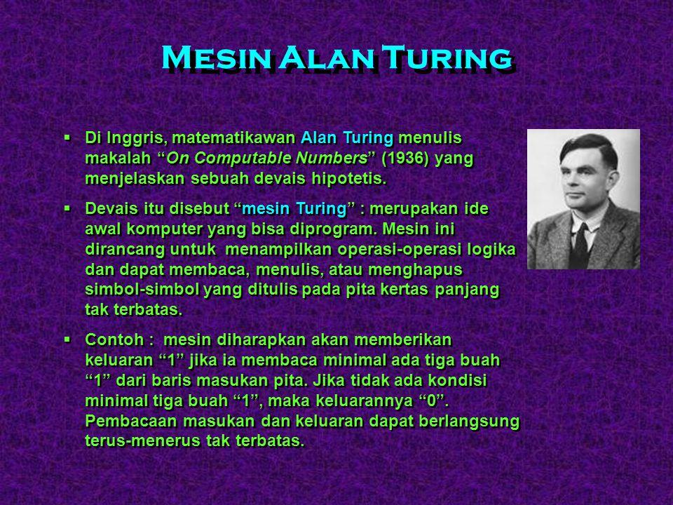 Mesin Alan Turing Di Inggris, matematikawan Alan Turing menulis makalah On Computable Numbers (1936) yang menjelaskan sebuah devais hipotetis.