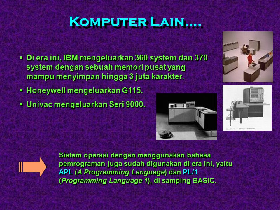 Komputer Lain…. Di era ini, IBM mengeluarkan 360 system dan 370 system dengan sebuah memori pusat yang mampu menyimpan hingga 3 juta karakter.