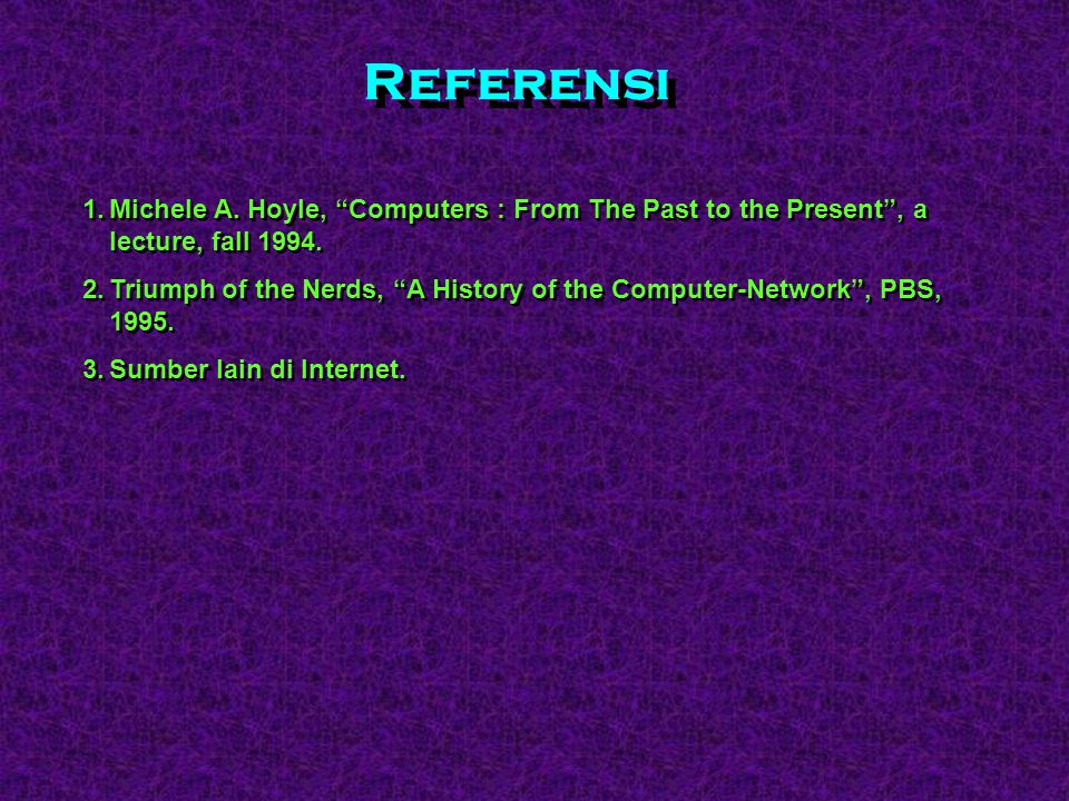 Referensi Michele A. Hoyle, Computers : From The Past to the Present , a lecture, fall