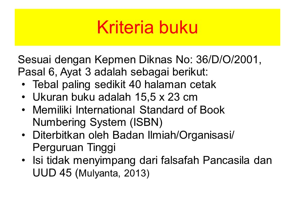 Kriteria buku Sesuai dengan Kepmen Diknas No: 36/D/O/2001, Pasal 6, Ayat 3 adalah sebagai berikut: Tebal paling sedikit 40 halaman cetak.