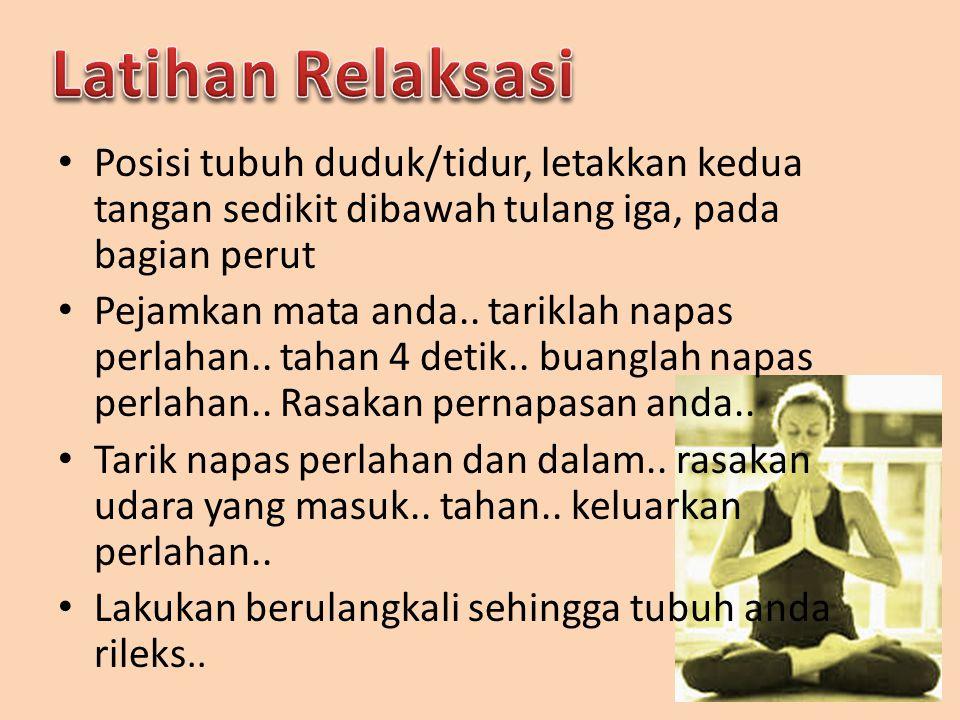 Latihan Relaksasi Posisi tubuh duduk/tidur, letakkan kedua tangan sedikit dibawah tulang iga, pada bagian perut.