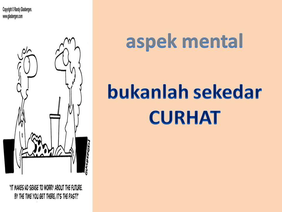 aspek mental bukanlah sekedar CURHAT