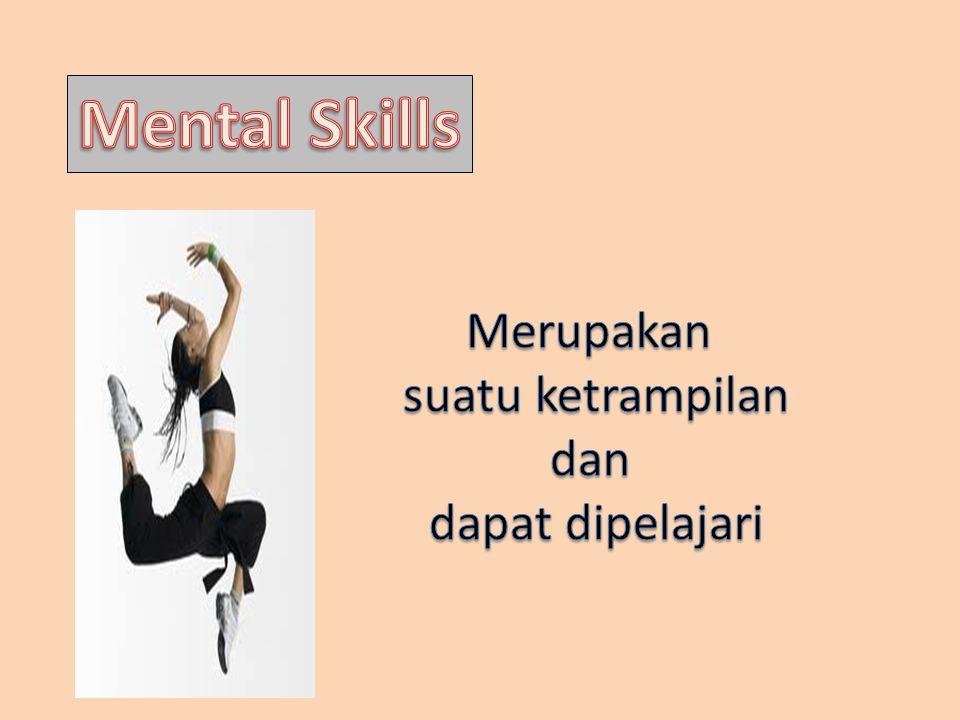 Mental Skills Merupakan suatu ketrampilan dan dapat dipelajari