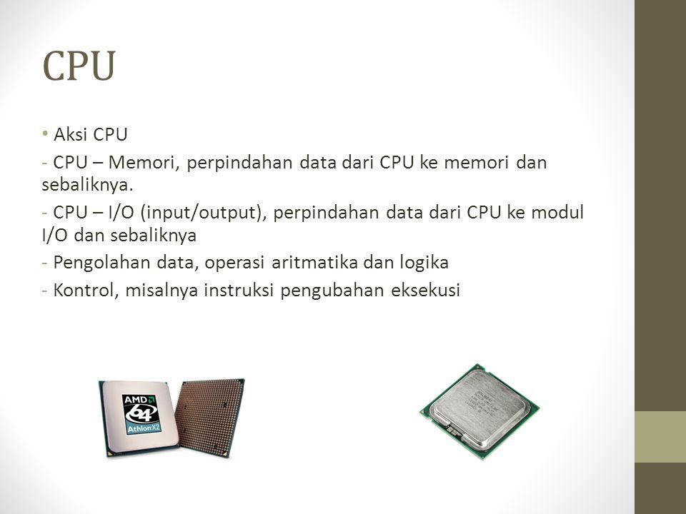 CPU Aksi CPU. CPU – Memori, perpindahan data dari CPU ke memori dan sebaliknya.