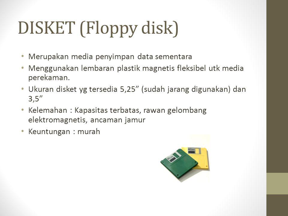 DISKET (Floppy disk) Merupakan media penyimpan data sementara