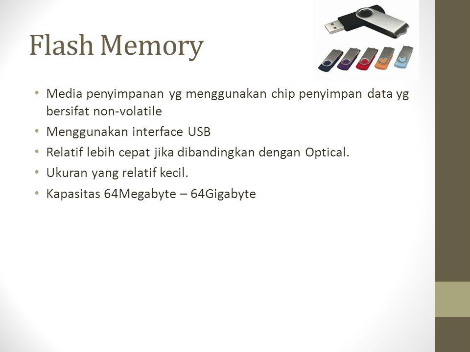 Flash Memory Media penyimpanan yg menggunakan chip penyimpan data yg bersifat non-volatile. Menggunakan interface USB.