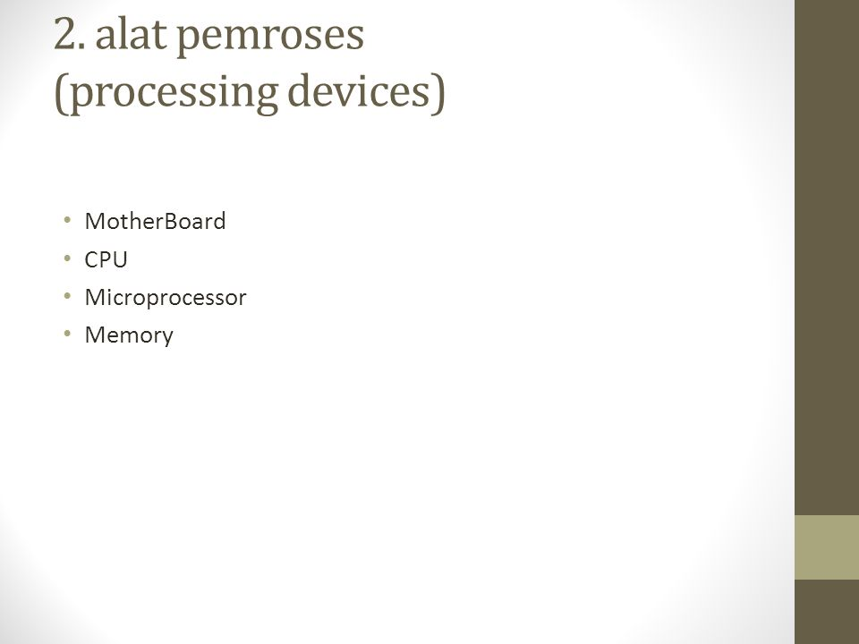 2. alat pemroses (processing devices)