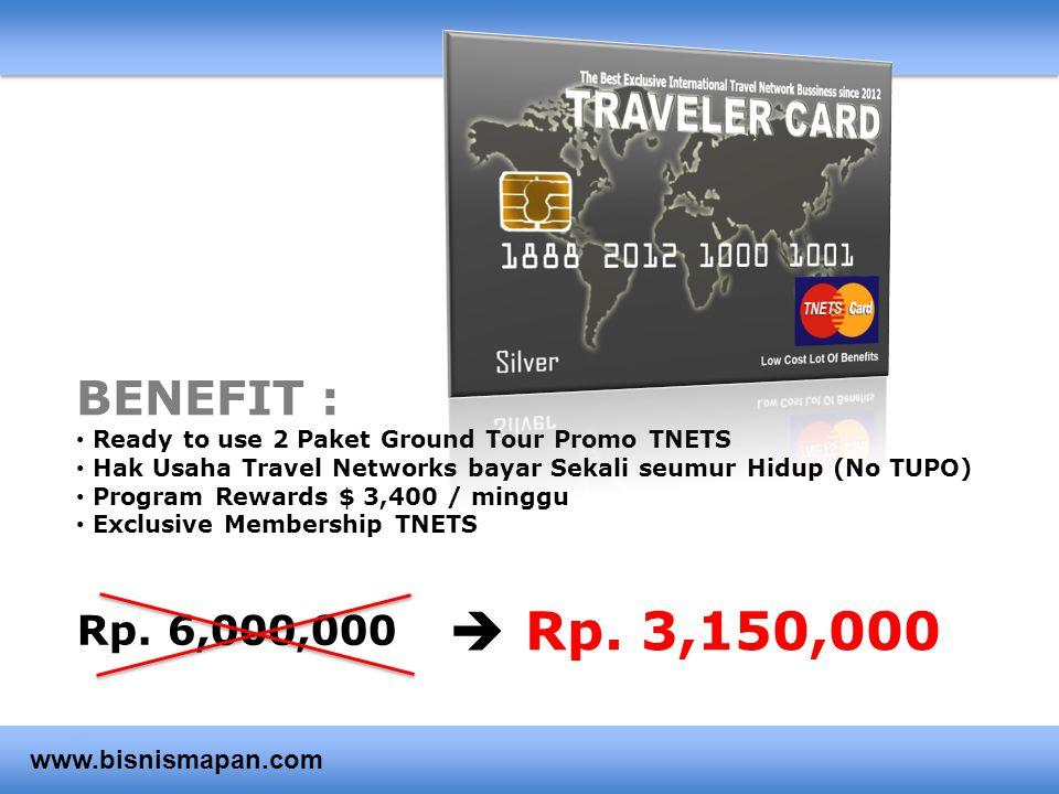 Rp. 3,150,000  BENEFIT : Rp. 6,000,000 www.bisnismapan.com