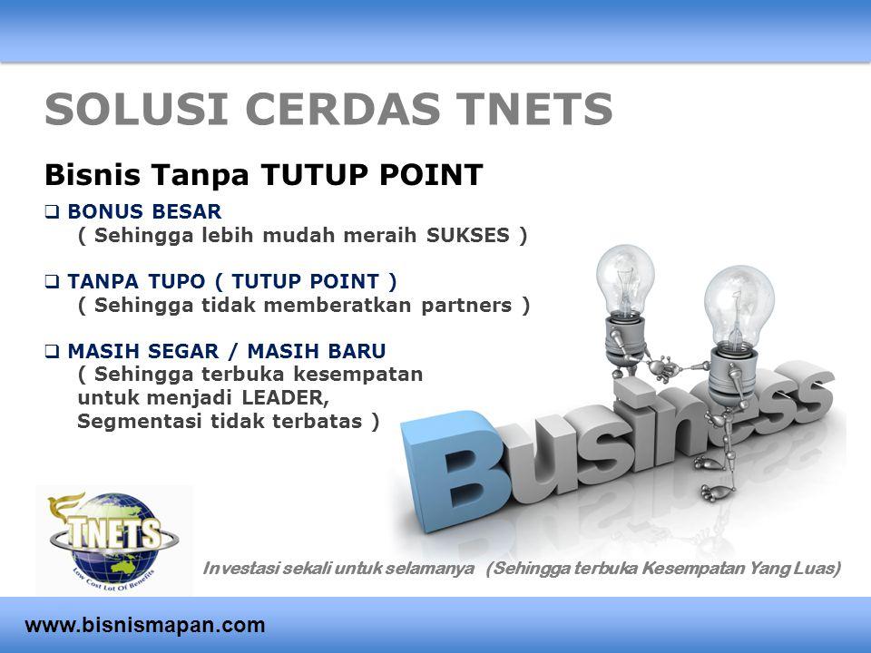 SOLUSI CERDAS TNETS Bisnis Tanpa TUTUP POINT www.bisnismapan.com