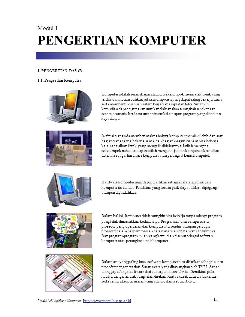 PENGERTIAN KOMPUTER Modul 1 I-1 1. PENGERTIAN DASAR