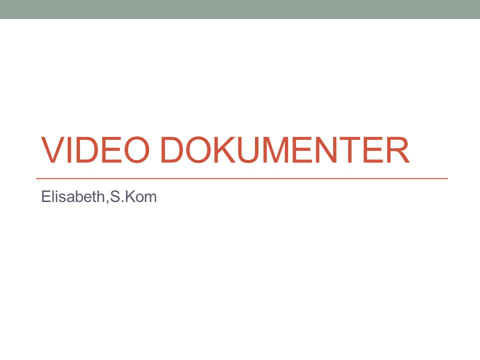 Video Dokumenter Elisabeth,S.Kom