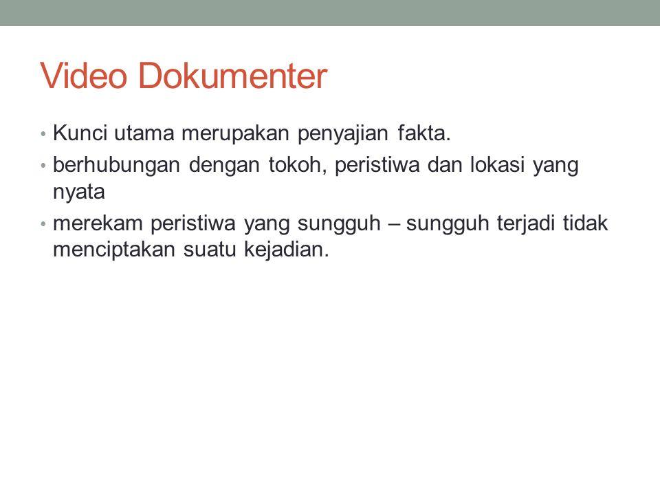 Video Dokumenter Kunci utama merupakan penyajian fakta.