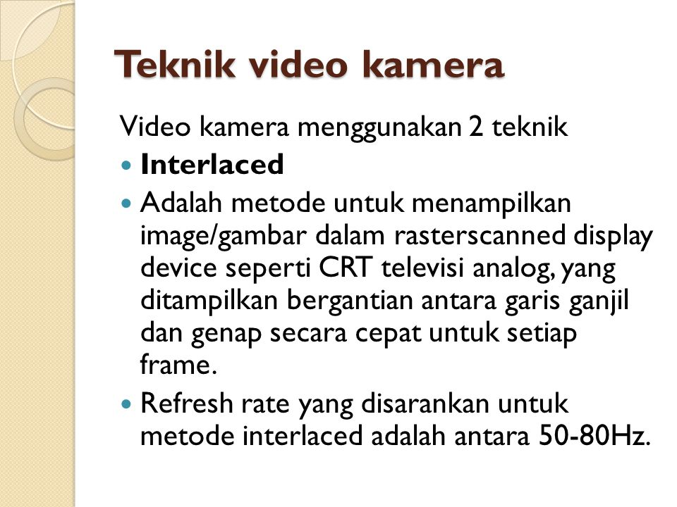 Teknik video kamera Video kamera menggunakan 2 teknik Interlaced