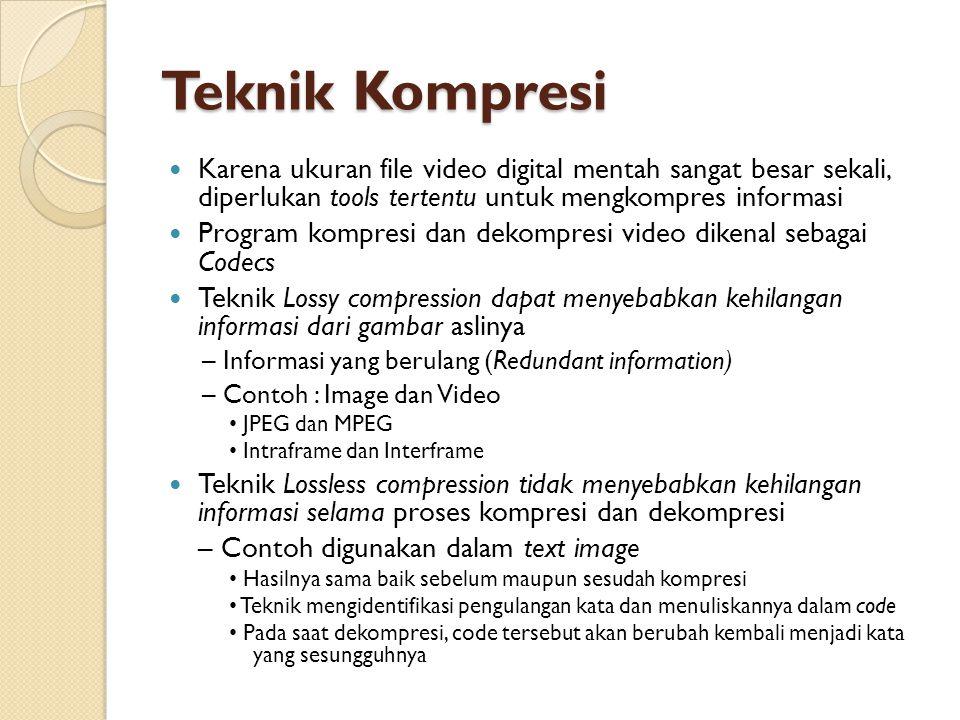 Teknik Kompresi Karena ukuran file video digital mentah sangat besar sekali, diperlukan tools tertentu untuk mengkompres informasi.