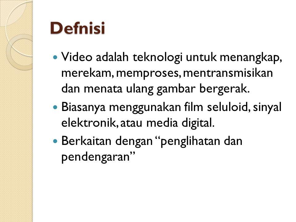 Defnisi Video adalah teknologi untuk menangkap, merekam, memproses, mentransmisikan dan menata ulang gambar bergerak.