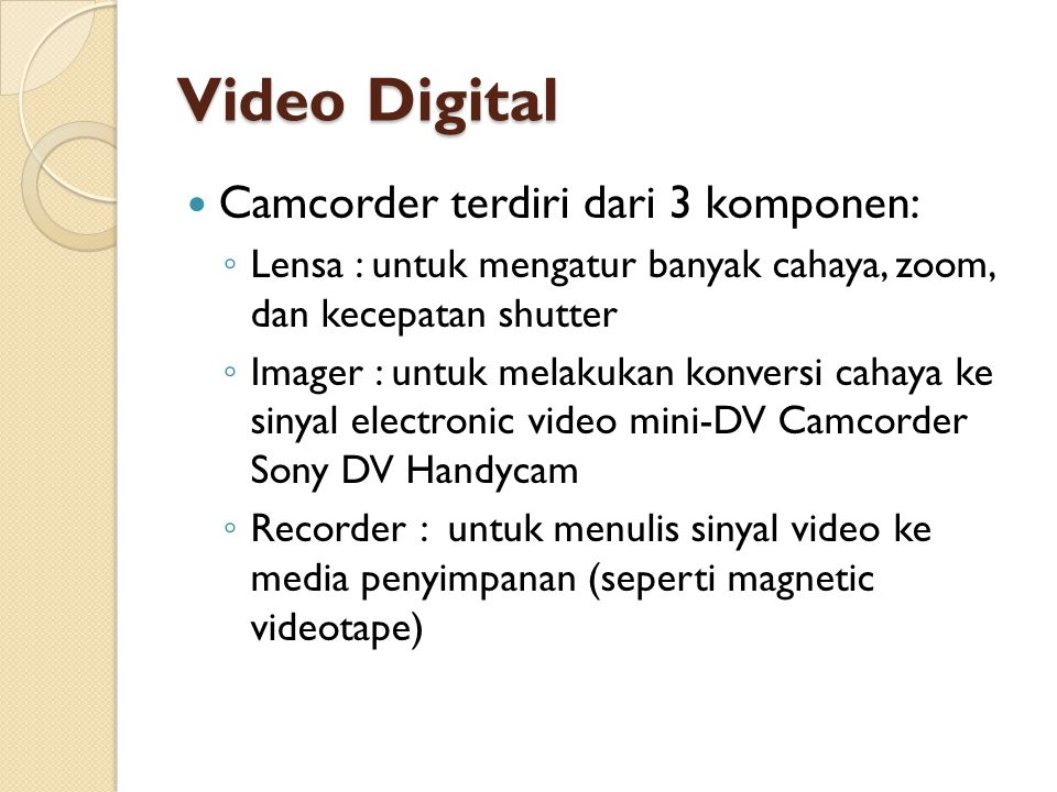 Video Digital Camcorder terdiri dari 3 komponen: