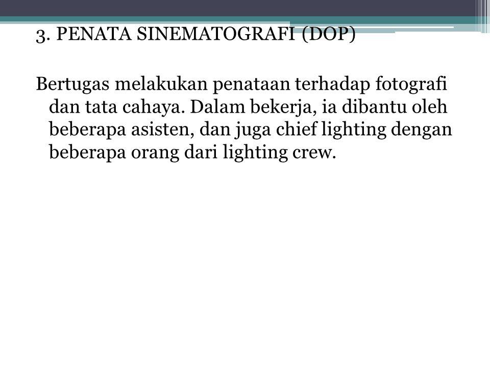 3. PENATA SINEMATOGRAFI (DOP) Bertugas melakukan penataan terhadap fotografi dan tata cahaya.