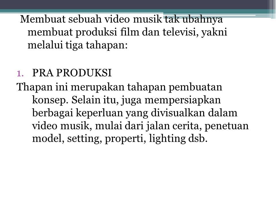 Membuat sebuah video musik tak ubahnya membuat produksi film dan televisi, yakni melalui tiga tahapan: