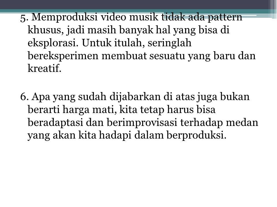 5. Memproduksi video musik tidak ada pattern khusus, jadi masih banyak hal yang bisa di eksplorasi.