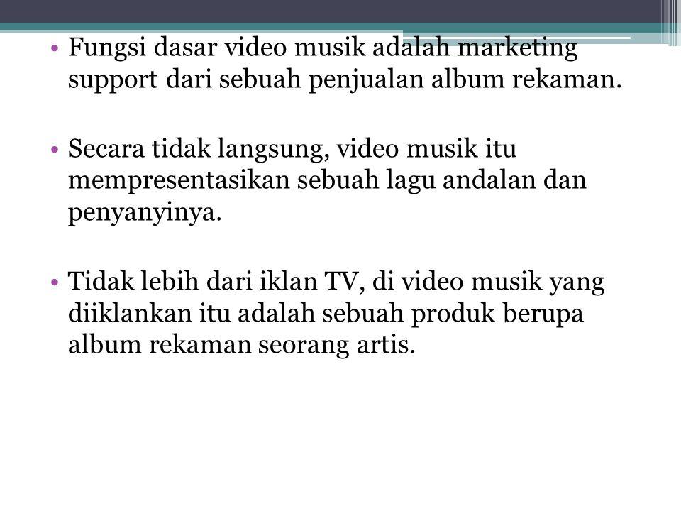 Fungsi dasar video musik adalah marketing support dari sebuah penjualan album rekaman.