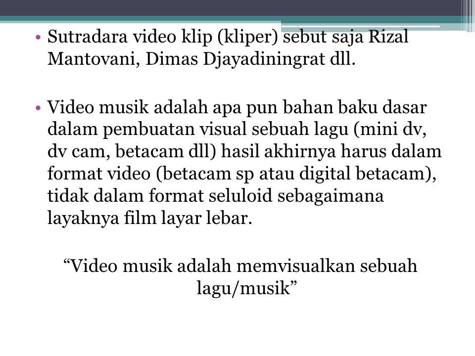 Video musik adalah memvisualkan sebuah lagu/musik
