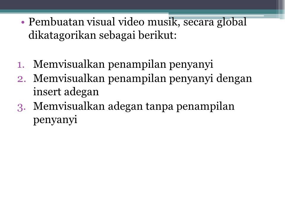 Pembuatan visual video musik, secara global dikatagorikan sebagai berikut: