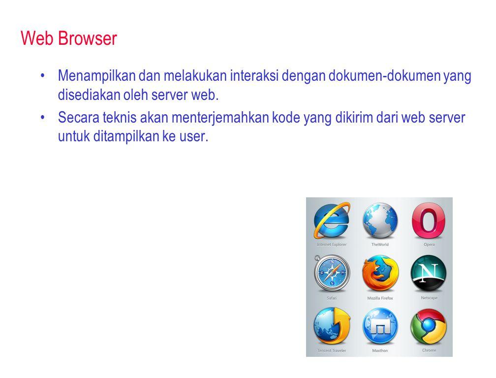 Web Browser Menampilkan dan melakukan interaksi dengan dokumen-dokumen yang disediakan oleh server web.